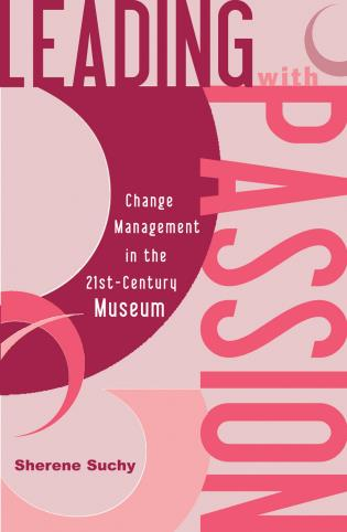 Cover image for the book Leading with Passion: Change Management in the 21st-Century Museum