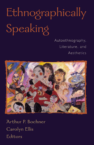 Cover image for the book Ethnographically Speaking: Autoethnography, Literature, and Aesthetics