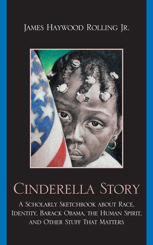 Cover image for the book Cinderella Story: A Scholarly Sketchbook about Race, Identity, Barack Obama, the Human Spirit, and Other Stuff that Matters