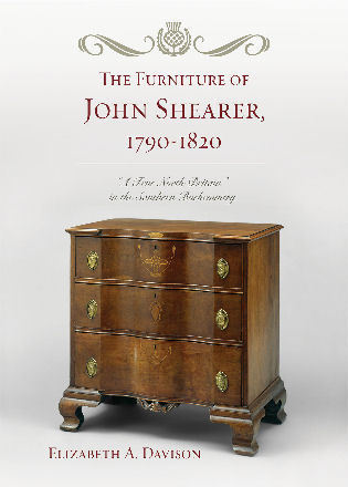 Cover image for the book The Furniture of John Shearer, 1790-1820: 'A True North Britain' in the Southern Backcountry