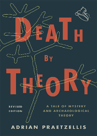 Cover image for the book Death by Theory: A Tale of Mystery and Archaeological Theory, Revised Edition
