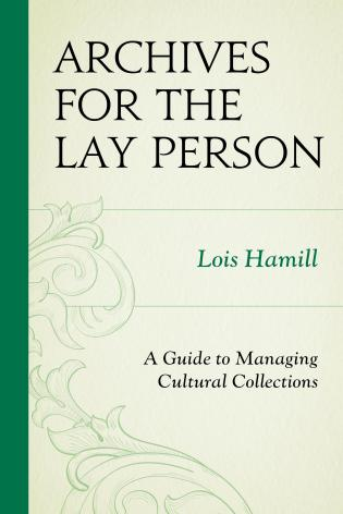 Cover image for the book Archives for the Lay Person: A Guide to Managing Cultural Collections