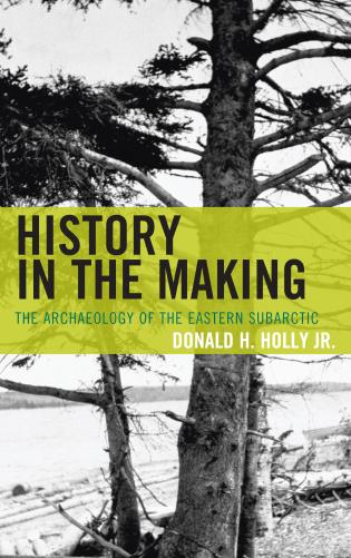 Cover image for the book History in the Making: The Archaeology of the Eastern Subarctic
