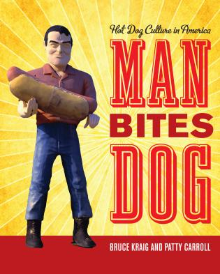 Cover image for the book Man Bites Dog: Hot Dog Culture in America