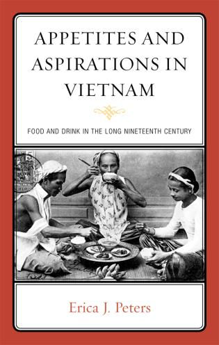 Cover image for the book Appetites and Aspirations in Vietnam: Food and Drink in the Long Nineteenth Century