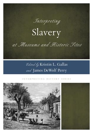 Cover image for the book Interpreting Slavery at Museums and Historic Sites