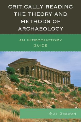 Cover image for the book Critically Reading the Theory and Methods of Archaeology: An Introductory Guide