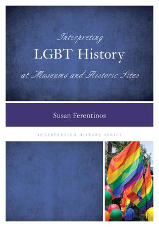 Cover image for the book Interpreting LGBT History at Museums and Historic Sites