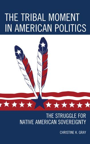 Cover image for the book The Tribal Moment in American Politics: The Struggle for Native American Sovereignty