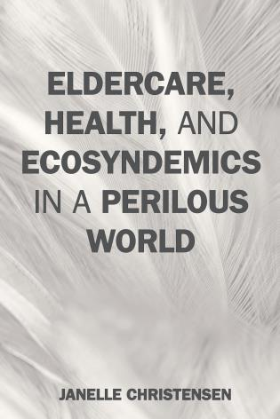 Cover image for the book Eldercare, Health, and Ecosyndemics in a Perilous World