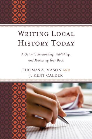 Cover image for the book Writing Local History Today: A Guide to Researching, Publishing, and Marketing Your Book