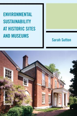 Cover image for the book Environmental Sustainability at Historic Sites and Museums