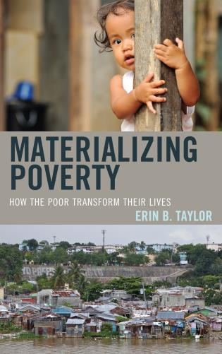 Cover image for the book Materializing Poverty: How the Poor Transform Their Lives