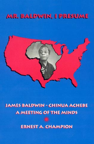 Cover image for the book Mr. Baldwin, I Presume: James Baldwin - Chinua Achebe: A Meeting of the Minds