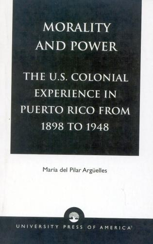 Cover image for the book Morality and Power: The U.S. Colonial Experience in Puerto Rico From 1898 to 1948, Volume 19