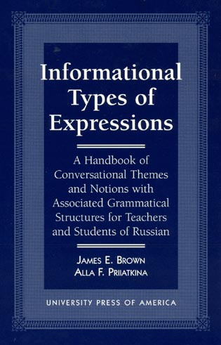 Cover image for the book Informational Types of Expressions: A Handbook of Conversational Themes and Notions with Associated Grammatical Structures for Teachers and Students of Russian
