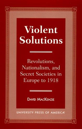 Violent Solutions: Revolutions, Nationalism, and Secret Societies in