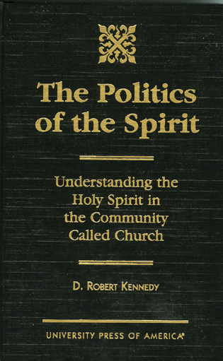 Cover image for the book The Politics of the Spirit: Understanding the Holy Spirit in the Community called Church