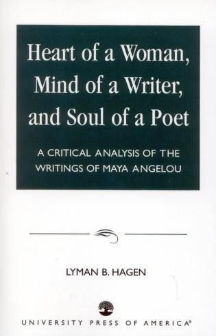 Cover image for the book Heart of a Woman, Mind of a Writer, and Soul of a Poet: A Critical Analysis of the Writings of Maya Angelou