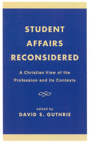 Cover image for the book Student Affairs Reconsidered: A Christian View of the Profession and its Contexts