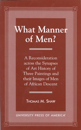 Cover image for the book What Manner of Men?: A Reconsideration Across the Synapes of Art History  of Three Paintings and Their Images of Men of African Descent