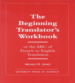 Cover image for the book The Beginning Translator's Workbook: Or the ABC of French to English Translation