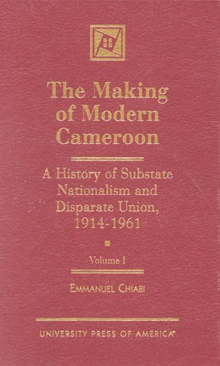 Cover image for the book The Making of Modern Cameroon: A History of Substate Nationalism and Disparate Union, 1914-1961, Volume 1