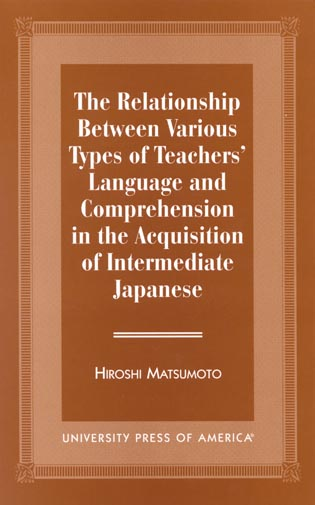 Cover image for the book The Relationship Between Various Types of Teachers' Language and Comprehension: In the Acquisition of Intermediate Japanese