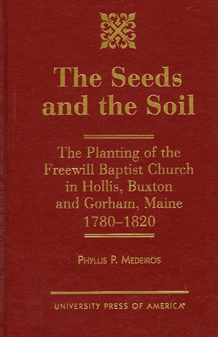 Cover image for the book The Seeds and the Soil: The Planting of the Freewill Baptist Church in Hollis, Buxton and Gorham, Maine - 1780-1820