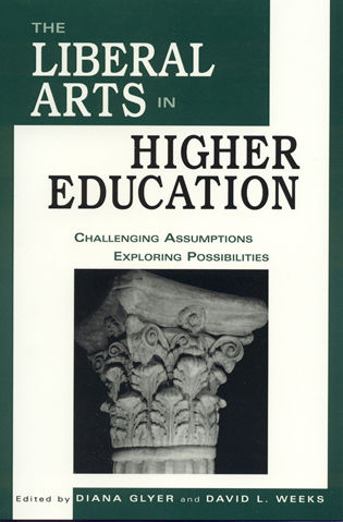 Cover image for the book The Liberal Arts in Higher Education: Challenging Assumptions, Exploring Possibilities