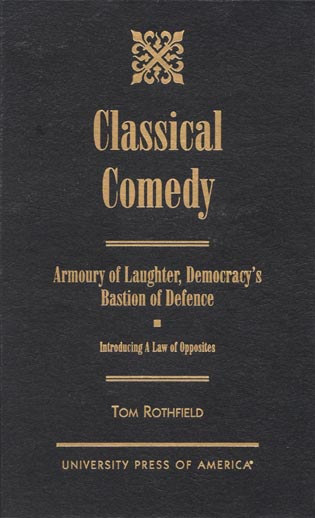 Cover image for the book Classical Comedy - An Armoury of Laughter, Democracy's Bastion of Defence: Introducing a Law of Opposites