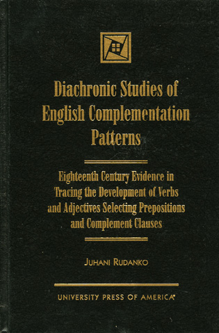 Cover image for the book Diachronic Studies of English Complementation Patterns: Eighteenth Century Evidence in Tracing the Development of Verbs and Adjectives Selecting Prepositions and Complement Clauses