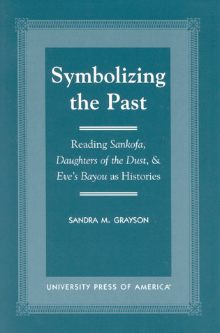 Cover image for the book Symbolizing the Past: Reading Sankofa, Daughters of the Dust, & Eve's Bayou as Histories