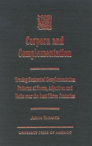 Cover image for the book Corpora and Complementation: Tracing Sentential Complementation Patterns of Nouns, Adjectives, and Verbs over the Last Three Centuries