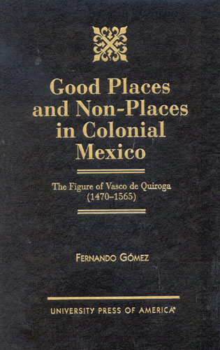 Cover image for the book Good Places and Non-Places in Colonial Mexico: The Figure of Vasco de Quiroga (1470D1565)