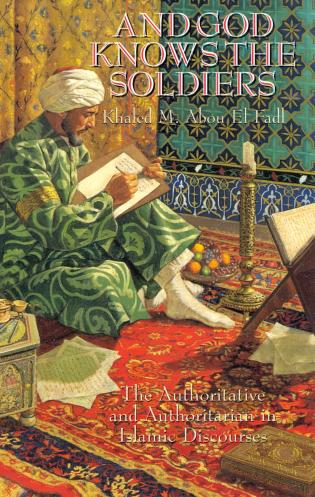 Cover image for the book And God Knows the Soldiers: The Authoritative and Authoritarian in Islamic Discourses