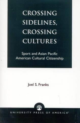 Cover image for the book Crossing Sidelines, Crossing Cultures: Sport and Asian Pacific American Cultural Citizenship