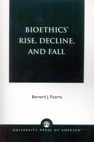 Cover image for the book Bioethics' Rise, Decline, and Fall