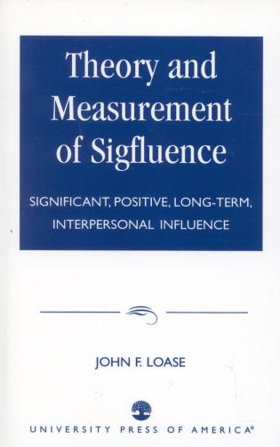 Cover image for the book Theory and Measurement of Sigfluence: Significant, Positive, Long-Term, Interpersonal Influence