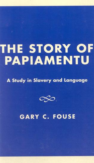 Cover image for the book The Story of Papiamentu: A Study in Slavery and Language