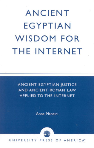 Cover image for the book Ancient Egyptian Wisdom for the Internet: Ancient Egyptian Justice and Ancient Roman Law Applied to the Internet