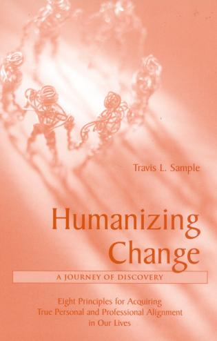 Cover image for the book Humanizing Change: A Journey of Discovery: Eight Principles for Acquiring True Personal and Professional Alignment in Our Lives