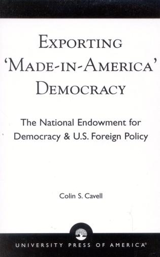 Cover image for the book Exporting 'Made in America' Democracy: The National Endowment for Democracy & U.S. Foreign Policy