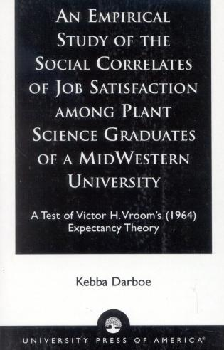 Cover image for the book An Empirical Study of the Social Correlates of Job Satisfaction among Plant Science Graduates of a Mid-Western University: A Test of Victor H. Vroom's (1964) Expectancy Theory