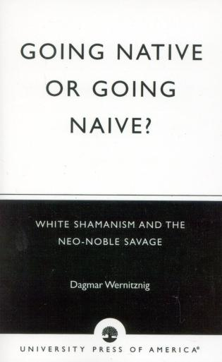 Cover image for the book Going Native or Going Naive?: White Shamanism and the Neo-Noble Savage