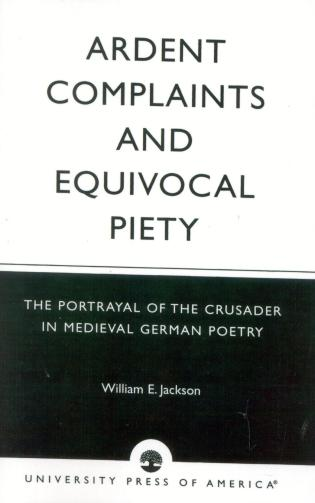 Cover image for the book Ardent Complaints and Equivocal Piety: The Portrayal of the Crusader in Medieval German Poetry