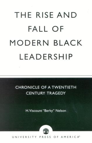 Cover image for the book The Rise and Fall of Modern Black Leadership: Chronicle of a Twentieth Century Tragedy