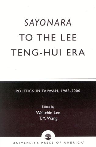 Sayonara to the Lee Teng-hui Era: Politics in Taiwan, 1988-2000