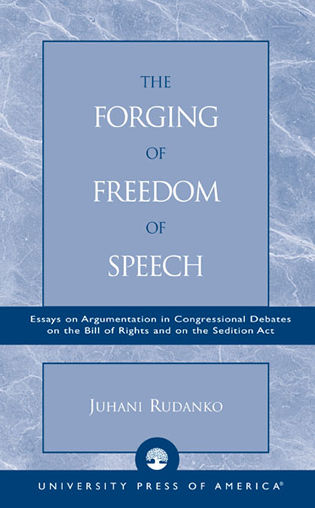 Cover image for the book The Forging of Freedom of Speech: Essays on Argumentation in Congressional Debates on the Bill of Rights and on the Sedition Act