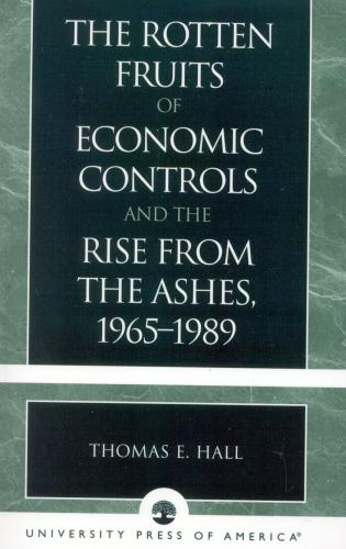 Cover image for the book The Rotten Fruits of Economic Controls and the Rise from the Ashes, 1965-1989